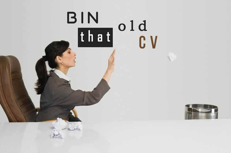 Bin that old CV